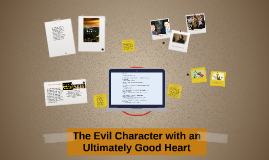 The Evil Character with an Ultimately Good Heart