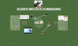 SOLUCIÓN DE CONFLICTOS EN LAS ORGANIZACIONES
