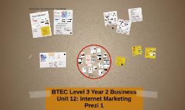 Copy of BTEC Level 3 Year 2 Business: Unit 12 Internet Marketing