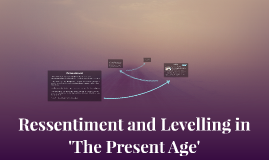 Ressentiment and Levelling in 'The Present Age'