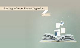 Past Organisms to Present Organisms