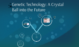 Genetic Technology: An hourglass into the Future