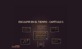 ESCULPIR EN EL TIEMPO - CAPÍTULO 5