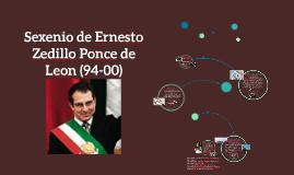 Sexenio de Ernesto Zedillo Ponce de Leon (94-00)