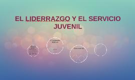 EL LIDERRAZGO Y EL SERVICIO JUVENIL