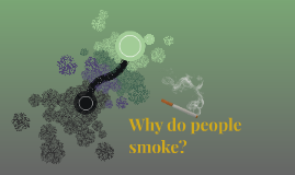 Why do people smoke?