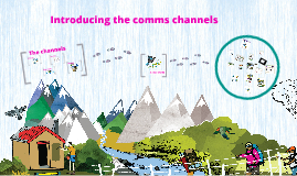 Shortened version-Introducing the comms channels