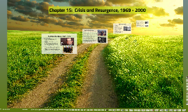Chapter 15:  Crisis and Resurgence, 1969 - 2000