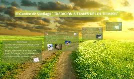 """EL CAMINO DE SANTIAGO """" TRADICIÓN A TRAVÉS DE LOS TIEMPOS"""""""