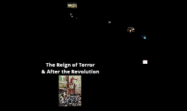 The Reign of Terror and After the Revolution