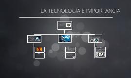 LA TECNOLOGIA E IMPORTANCIA