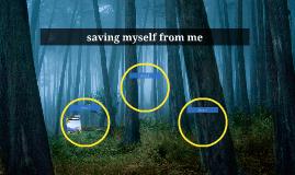 saving myself from me