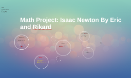 Math Project: Isaac Newton By Eric and Rikard