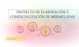 Copy of PROYECTO DE ELABORACIÓN Y COMERCIALIZACIÓN DE MERMELADA