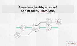 Copy of Recessions, healthy no more?