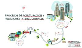 PROCESOS DE ACULTURACIÓN Y RELACIONES INTERCULTURALES.