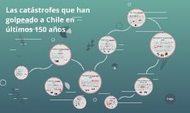 Las catástrofes que han golpeado a Chile en últimos 150 años