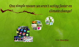One simple reason we aren't acting faster on climate change?