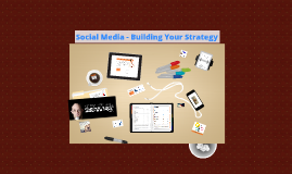 Social Media - Building Your Strategy