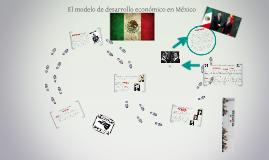 Copy of Copy of El modelo de desarrollo economico en Mexico
