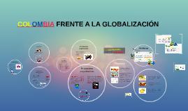 Copy of Colombia frente a la globalización.