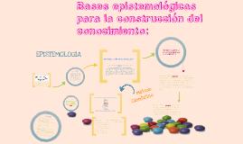 Copy of Bases epistemológicas para la construcción del conocimiento: