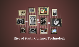 Rise of Youth Culture: Technology