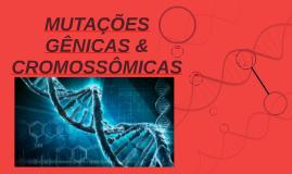 Copy of MUTAÇÕES GÊNICAS & CROMOSSÔMICAS