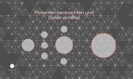 Patienten beobachten und Daten ermittel