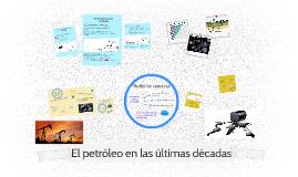 El petróleo en las últimas décadas