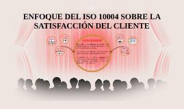 Copy of ENFOQUE DEL ISO 10004 SOBRE LA SATISFACCIÓN DEL CLIENTE