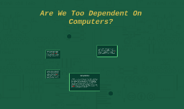 are we too dependant on computers Controversial research paper topic: are we too dependent on computers outside resources info: 3-4 sources, current (no older than 5 years), books, pamphlets.