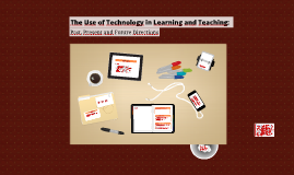 The Use of Technology in Learning and Teaching: