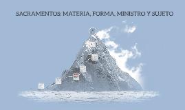 SACRAMENTOS: MATERIA, FORMA, MINISTRO Y SUJETO