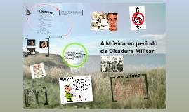 Copy of A Música no período da Ditadura Militar