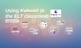 Using Kahoot! in the ELT classroom