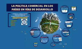 Copy of LA POLITICA COMERCIAL EN LOS PAÌSES EN VÌAS DE DESARROLLO