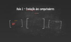 Aula 2 - Evolução dos computadores