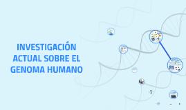 INVESTIGACIÓN ACTUAL SOBRE EL GENOMA HUMANO
