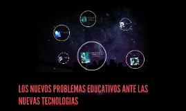 LOS NUEVOS PROBLEMAS EDUCATIVOS ANTE LAS NUEVAS TECNOLOGIAS