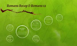 Romans Recap and Romans 12