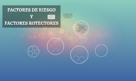 FACTORES DE RIESGO Y PROTECTORES, SUS PRESENTACIONES CLÍNICA