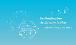 """Profundizacion Arrancame la vida - """"La Historia desde la tra"""