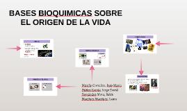 BASES BIOQUIMICAS SOBRE EL ORIGEN DE LA VIDA