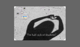 """I'm half-sick of shadows"""