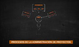 PROCESOS DE LA ADMINISTRACION DE PROYECTOS