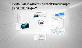 Wie installiere ich den Downloadhelper?