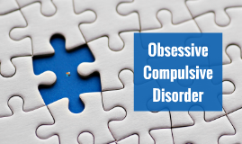 Obsessive-Complusive Disorder (OCD)