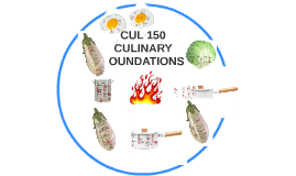 CUL 150 CULINARY FOUNDATIONS