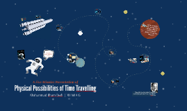 Physical Possibilities of Time Travelling